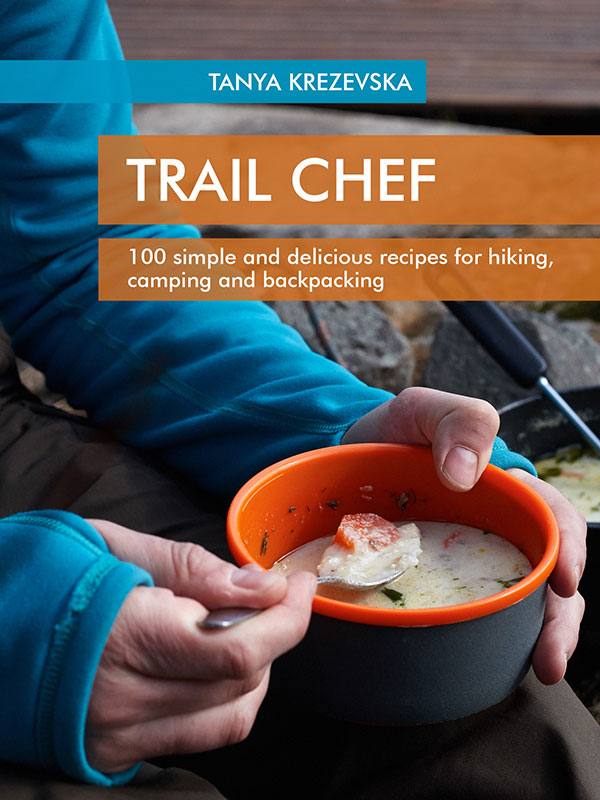 Trail Chef - 100 simple and delicious recipes for hiking, camping and backpacking, tanya krezevska, best camping recipes, camp cooking